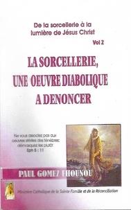 Paul Gomez Ehounou - La sorcellerie une oeuvre diabolique à dénoncer - De la sorcellerie à la lumière de Jésus-Christ (Vol 2).