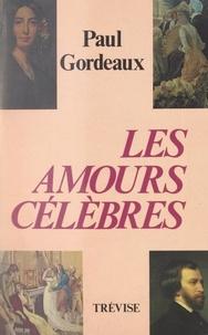 Paul Gordeaux - Les amours célèbres - Récits historiques.