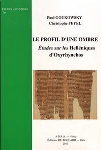 Paul Goukowsky et Christophe Feyel - Le profil d'une ombre - Etudes sur les Helléniques d'Oxyrhynchos.