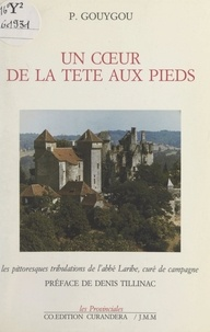 Paul Gouygou et Denis Tillinac - Un cœur de la tête aux pieds - Les pittoresques tribulations de l'Abbé Laribe, curé de campagne.