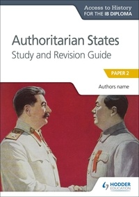 Paul Grace - Access to History for the IB Diploma: Authoritarian States Study and Revision Guide - Paper 2.