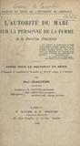 Paul Granotier - L'autorité du mari sur la personne de la femme et la doctrine féministe - Thèse pour le Doctorat en droit présentée et soutenue le samedi 27 février 1909, à 2 heures.