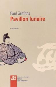 Paul Griffiths - Pavillon lunaire - Contes nô.