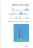 Paul Griffiths et Martin Robinson - Petit guide du bonheur en 8 étapes - Approche psychologique et spirituelle.