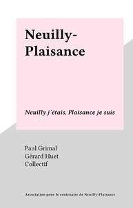 Paul Grimal et Gérard Huet - Neuilly-Plaisance - Neuilly j'étais, Plaisance je suis.