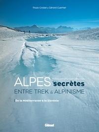 Paul Grobel et Gérard Guerrier - Alpes secrètes - Entre trek et alpinisme. De la Méditerranée à la Slovénie.