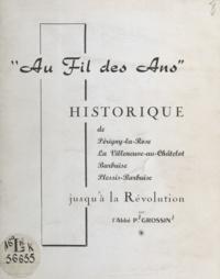 Paul Grossin - Au fil des ans, historique de Périgny-la-Rose, La Villeneuve-au-Châtelet, Barbuise, Plessis-Barbuise jusqu'à la Révolution.