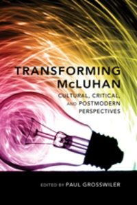 Paul Grosswiler - Transforming McLuhan - Cultural, Critical, and Postmodern Perspectives.
