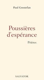 Paul Grostefan - Poussières d'espérance - Prières.