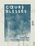 Paul Gué et Hermann Vogel - Cœurs blessés.