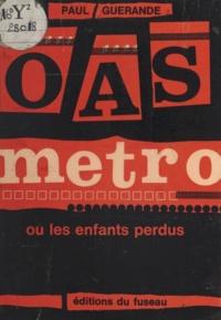 Paul Guérande - O.A.S. métro - Ou Les enfants perdus.