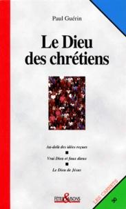 Paul Guérin - Le Dieu des chrétiens.