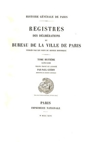 Paul Guérin - Registre des délibérations du bureau de la Ville de Paris - Tome 8, 1576-1586.