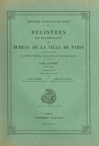 Paul Guérin et Léon Le Grand - Registre des délibérations du bureau de la Ville de Paris - Tome 16, 1614-1616, Fascicule 1.