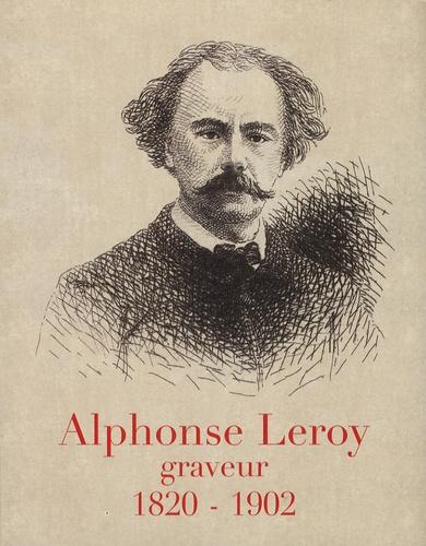 Paul Guermonprez et José Lothe - Alphonse Leroy graveur - 1820-1902.