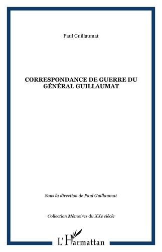 Paul Guillaumat - Correspondance de guerre du Général Guillaumat - 1914-1919.