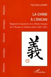 Paul Guillaumat - La Chine à l'encan - Rapports et souvenirs d'un officier français du 2e Bureau en Extrême-Orient (1897-1901).