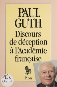 Paul Guth - Discours de déception à l'Académie française.