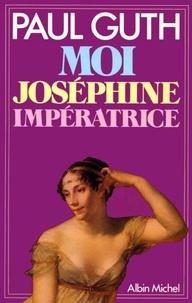 Paul Guth - Moi, Joséphine, impératrice.
