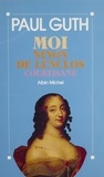 Paul Guth - Moi, Ninon de Lenclos, courtisane.