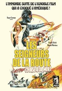 Paul H Birch et Manuel Martinez - Les seigneurs de la route, l'ultime course à la mort.