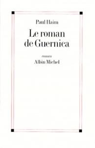 Paul Haim - Le roman de Guernica.