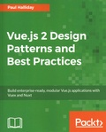 Paul Halliday - Vue.js 2 Design Patterns and Best Practices - Build enterprise-ready, modular Vue.js applications with Vuex and Nuxt.