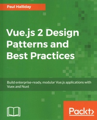 Paul Halliday - Vue.js 2 Design Patterns and Best Practices - Build enterprise-ready, modular Vue.js applications with Vuex and Nuxt.