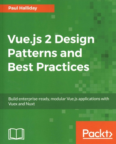 Vue js 2 Design Patterns and Best Practices - Build enterprise-ready,  modular Vue js applications with Vuex and Nuxt - Grand Format