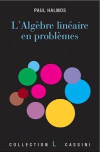 Paul Halmos - L'algèbre linéaire en problèmes.