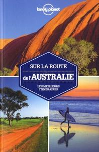 Paul Harding et Brett Atkinson - Sur la route de l'Australie - Les meilleurs ititnéraires.