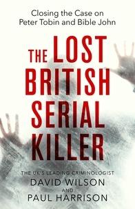 Paul Harrison et David Wilson - The Lost British Serial Killer - Closing the case on Peter Tobin and Bible John.