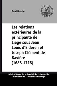 Paul Harsin - Les relations extérieures de la principauté de Liège sous Jean Louis d'Elderen et Joseph Clément de Bavière (1688-1718).