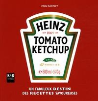 Paul Hartley - Heinz Tomato Ketchup - Un fabuleux destin de recettes savoureuses.
