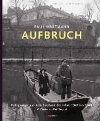 Paul Hartmann: Aufbruch - Fotografien aus dem Saarland der Jahre 1947 bis 1949. Mit Texten von Paul Burgard.