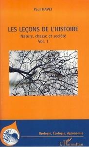 Paul Havet - Les leçons de l'histoire - Nature, chasse et société Volume 1.