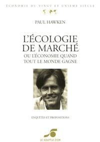 Paul Hawken - L'écologie de marché - Ou l'économie quand tout le monde gagne ! Enquêtes et propositions.