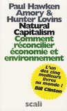 Paul Hawken et Amory Lovins - Natural Capitalism - Comment réconcilier économie et environnement.