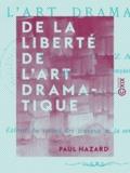 Paul Hazard - De la liberté de l'art dramatique.