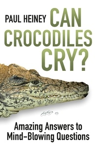 Paul Heiney - Can Crocodiles Cry ? - Amazing Answers to Mind-Blowing Questions.