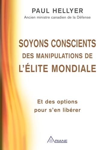 Soyons conscients des manipulations de l'élite mondiale - Paul Hellyer, Louis Royer, Carl Lemyre - Format PDF - 9782896264223 - 13,99 €