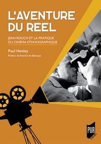 Paul Henley - L'aventure du réel - Jean Rouch et la pratique du cinéma ethnographique.