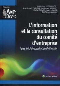 Paul-Henri Antonmattei et Gwennhaël François - L'information et la consultation du comité d'entreprise - Après la loi de sécurisation de l'emploi.