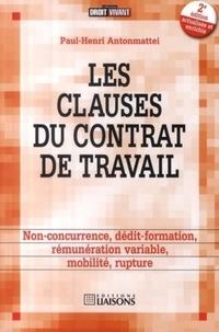 Paul-Henri Antonmattei - Les clauses du contrat de travail - Non-concurrence, dédéit-formation, Rémunération variable, Mobilité, rupture.