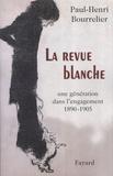 Paul-Henri Bourrelier - La Revue Blanche - Une génération dans l'engagement 1890-1905.