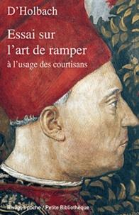 Paul-Henri Dietrich Holbach - Essai sur l'art de ramper à l'usage des courtisans - Facétie philosophique tirée des manuscrits de feu M. le baron d'Holbach.
