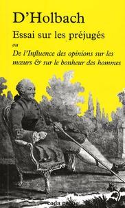 Paul-Henri Dietrich Holbach - Essai sur les préjugés - Ou De l'influence des opinions sur les moeurs & sur le bonheur des hommes.