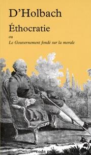 Paul-Henri Dietrich Holbach - Ethocratie - Ou Le Gouvernement fondé sur la morale.