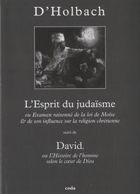 Paul-Henri Dietrich Holbach - L'Esprit du judaïsme - Ou Examen raisonné de la loi de Moïse & de son influence sur la religion chrétienne suivi de David ou L'histoire de l'homme selon le coeur de Dieu.