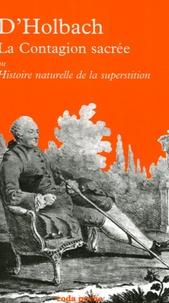 Paul-Henri Dietrich Holbach - La contagion sacrée - Ou Histoire naturelle de la superstition.